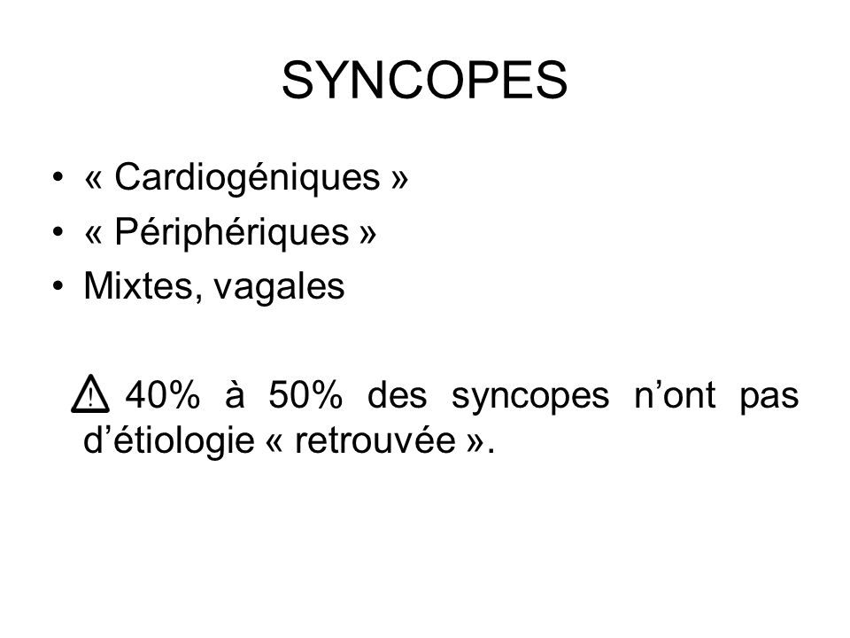 SYNCOPES « Cardiogéniques » « Périphériques » Mixtes, vagales