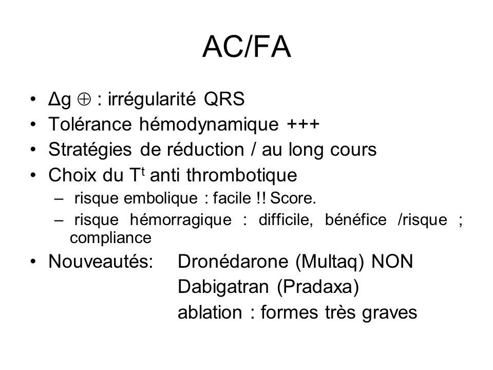 AC/FA Δg  : irrégularité QRS Tolérance hémodynamique +++