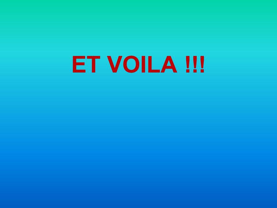ET VOILA !!!