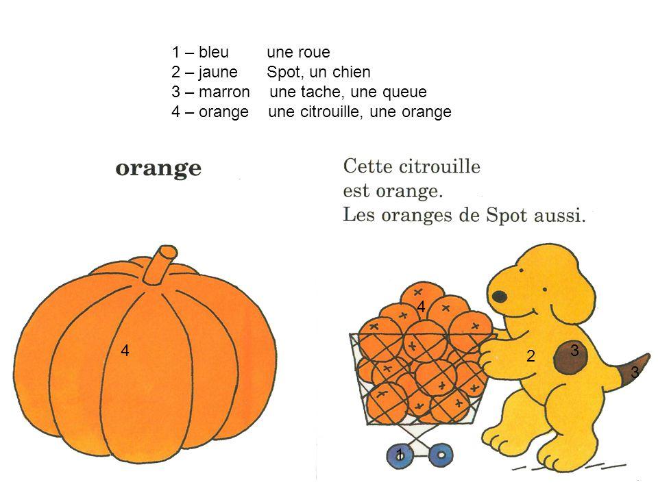 1 – bleu une roue 2 – jaune Spot, un chien. 3 – marron une tache, une queue. 4 – orange une citrouille, une orange.