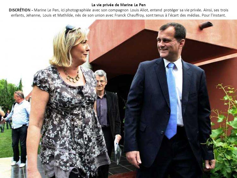 La vie privée de Marine Le Pen DISCRÉTION - Marine Le Pen, ici photographiée avec son compagnon Louis Aliot, entend protéger sa vie privée.