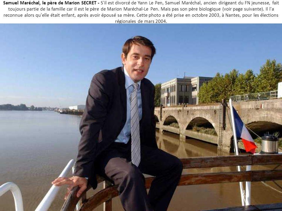Samuel Maréchal, le père de Marion SECRET - S il est divorcé de Yann Le Pen, Samuel Maréchal, ancien dirigeant du FN jeunesse, fait toujours partie de la famille car il est le père de Marion Maréchal-Le Pen.