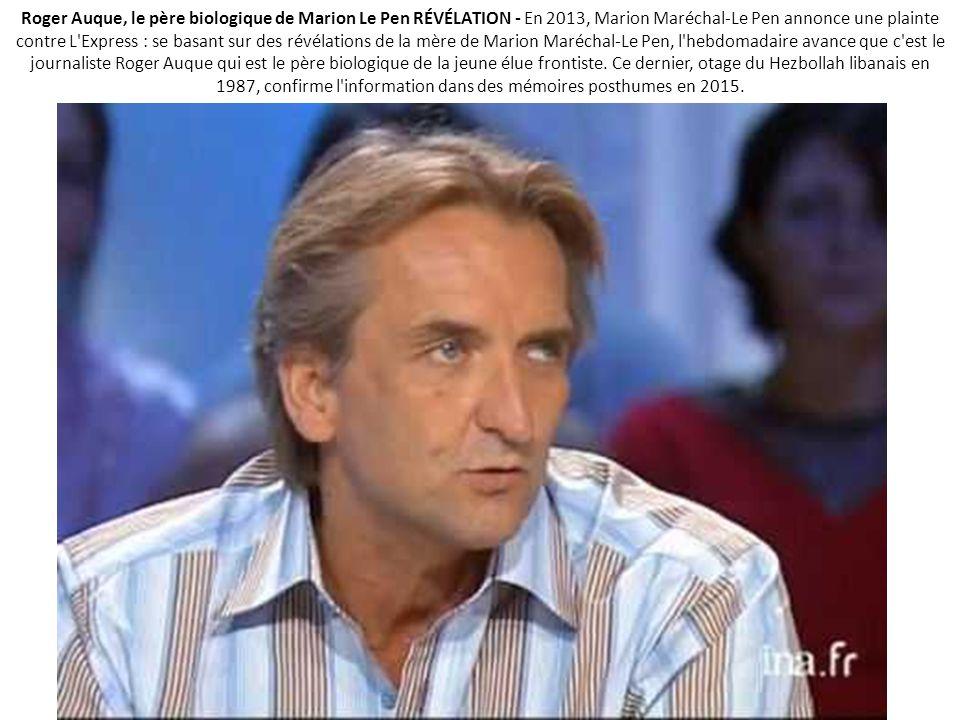 Roger Auque, le père biologique de Marion Le Pen RÉVÉLATION - En 2013, Marion Maréchal-Le Pen annonce une plainte contre L Express : se basant sur des révélations de la mère de Marion Maréchal-Le Pen, l hebdomadaire avance que c est le journaliste Roger Auque qui est le père biologique de la jeune élue frontiste.