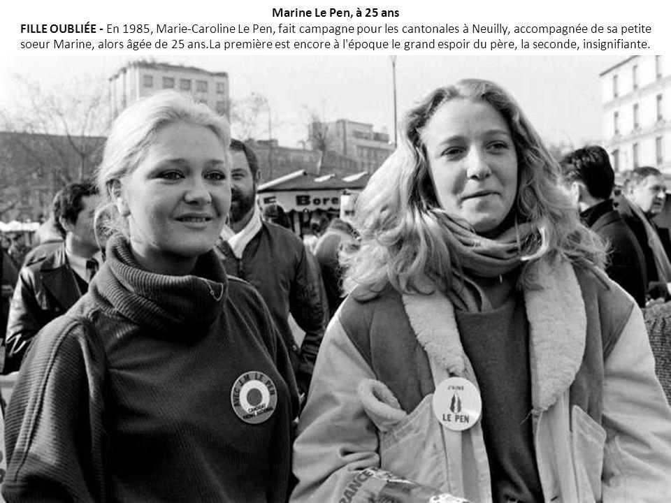 Marine Le Pen, à 25 ans FILLE OUBLIÉE - En 1985, Marie-Caroline Le Pen, fait campagne pour les cantonales à Neuilly, accompagnée de sa petite soeur Marine, alors âgée de 25 ans.La première est encore à l époque le grand espoir du père, la seconde, insignifiante.
