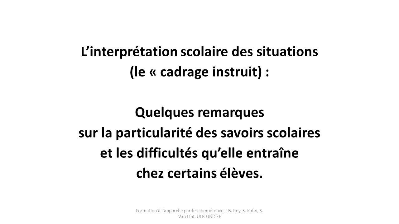 L'interprétation scolaire des situations (le « cadrage instruit) : Quelques remarques sur la particularité des savoirs scolaires et les difficultés qu'elle entraîne chez certains élèves.
