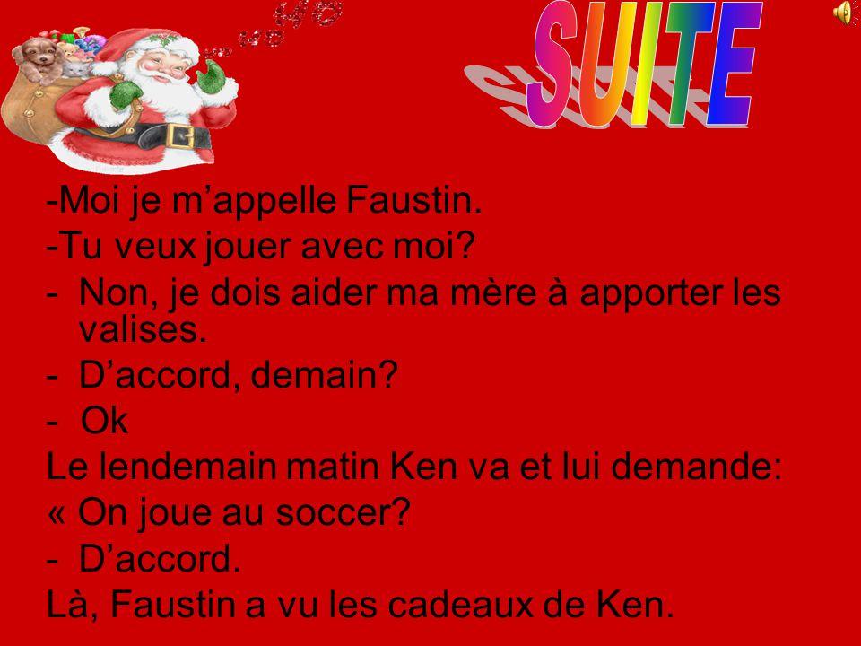 SUITE -Moi je m'appelle Faustin. -Tu veux jouer avec moi