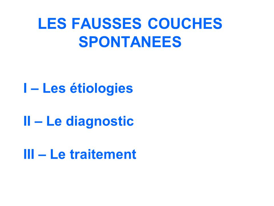 Les fausses couches spontanees ppt video online t l charger - Fausse couche precoce 2 semaines ...