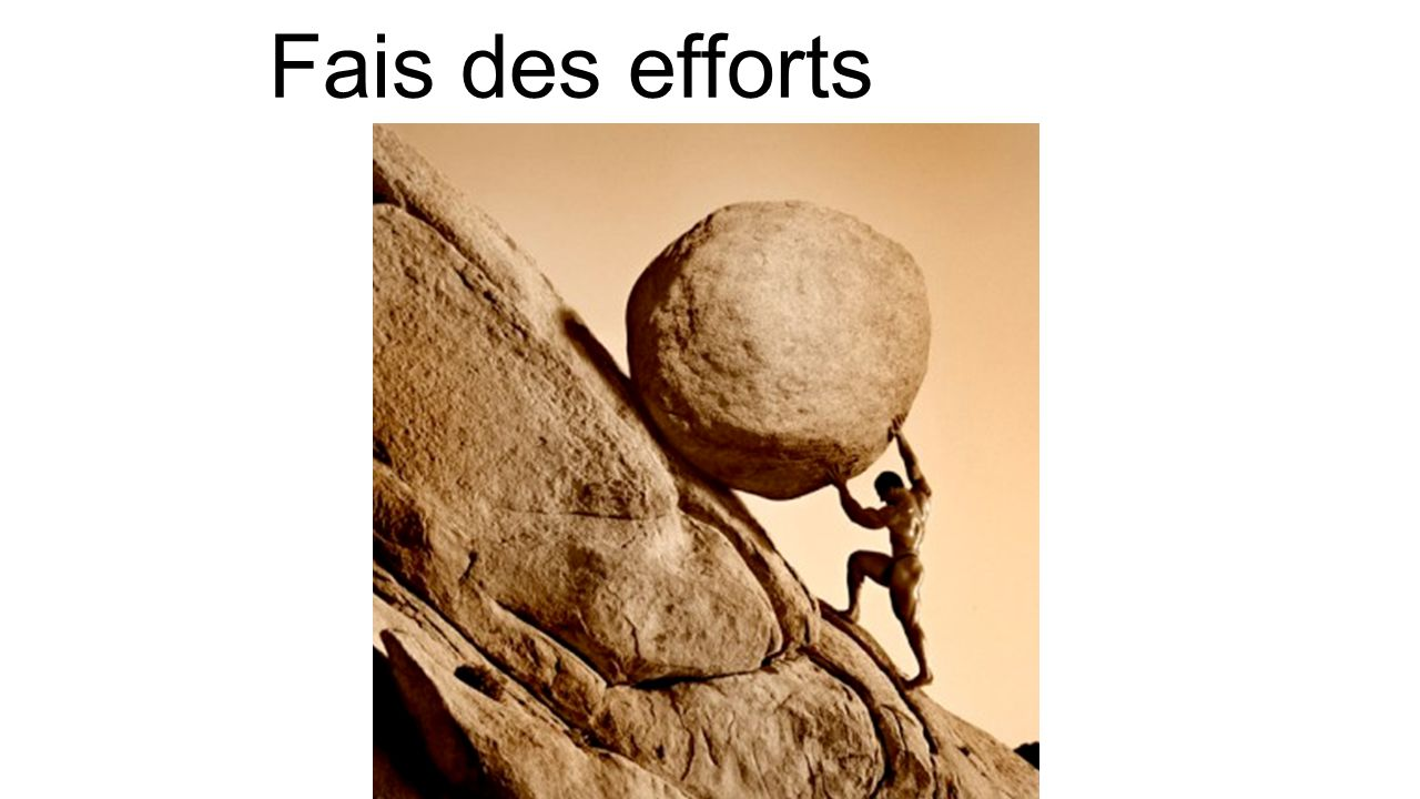 Fais des efforts