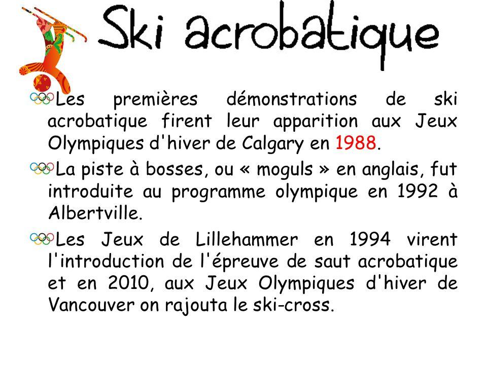 Les premières démonstrations de ski acrobatique firent leur apparition aux Jeux Olympiques d hiver de Calgary en 1988.