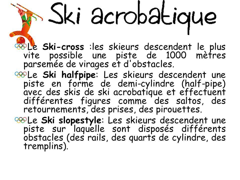 Le Ski-cross :les skieurs descendent le plus vite possible une piste de 1000 mètres parsemée de virages et d obstacles.