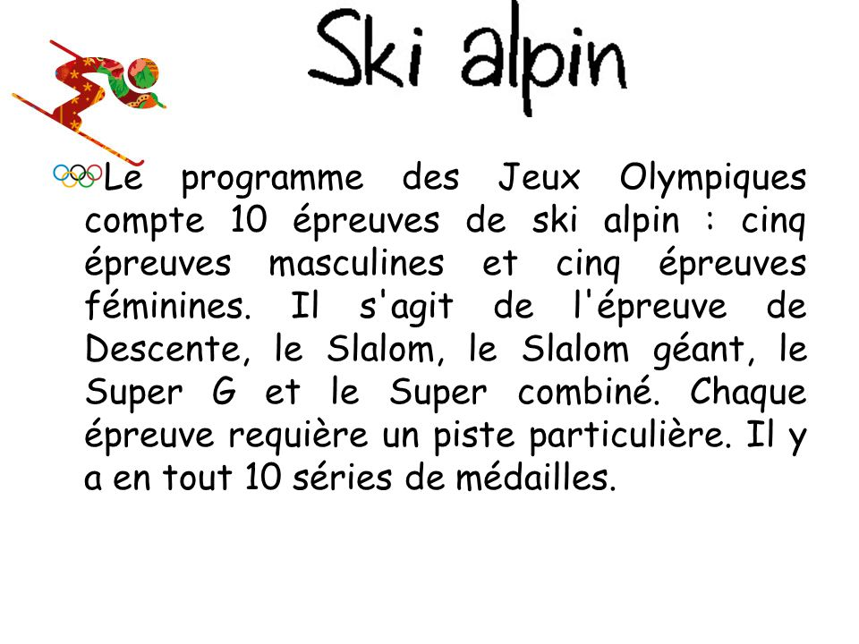 Le programme des Jeux Olympiques compte 10 épreuves de ski alpin : cinq épreuves masculines et cinq épreuves féminines.