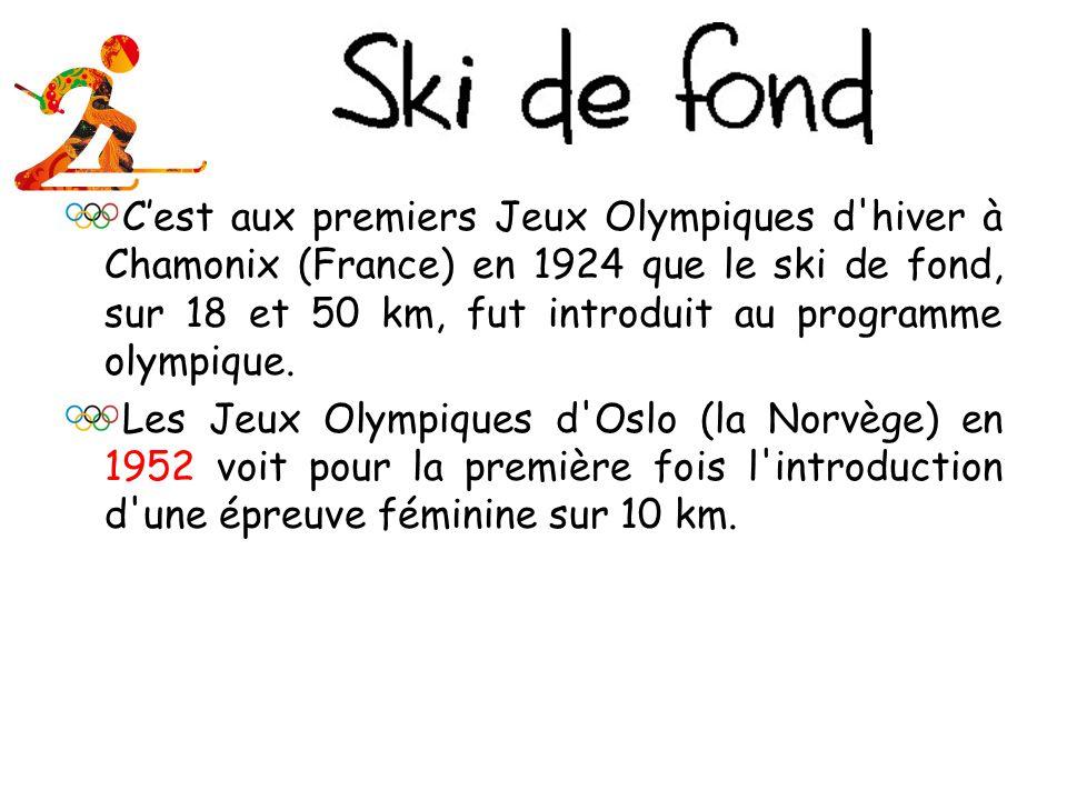 C'est aux premiers Jeux Olympiques d hiver à Chamonix (France) en 1924 que le ski de fond, sur 18 et 50 km, fut introduit au programme olympique.