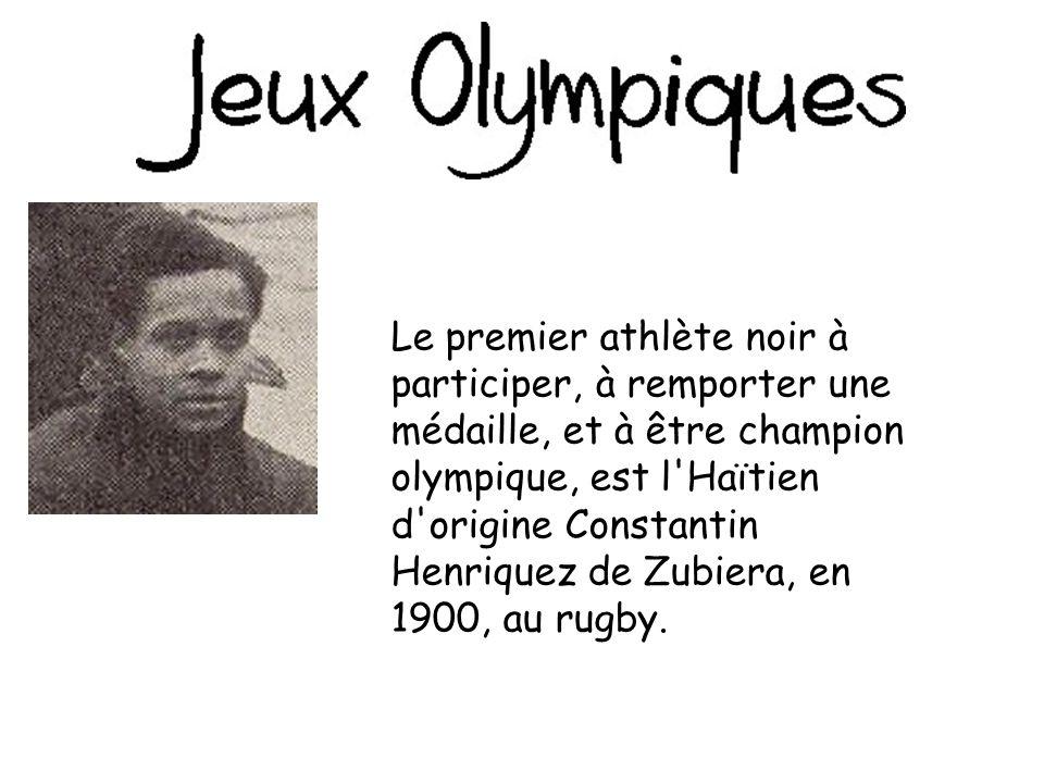 Le premier athlète noir à participer, à remporter une médaille, et à être champion olympique, est l Haïtien d origine Constantin Henriquez de Zubiera, en 1900, au rugby.