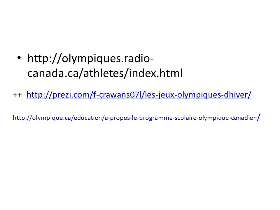 http://olympiques.radio-canada.ca/athletes/index.html ++ http://prezi.com/f-crawans07l/les-jeux-olympiques-dhiver/