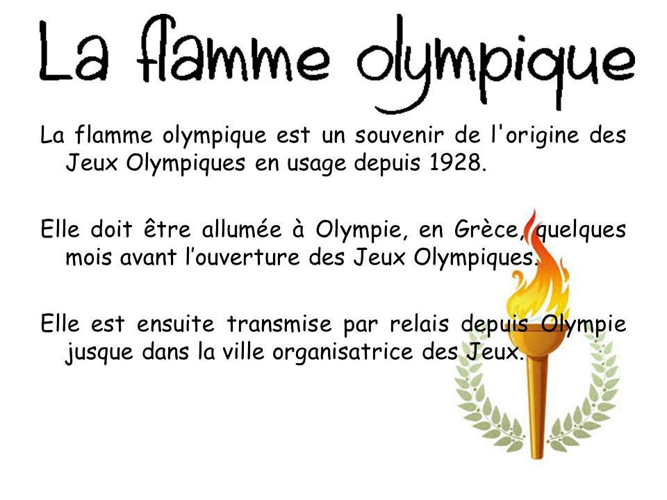 La flamme olympique est un souvenir de l origine des Jeux Olympiques en usage depuis 1928.