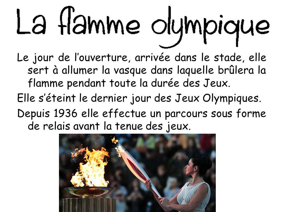 Le jour de l'ouverture, arrivée dans le stade, elle sert à allumer la vasque dans laquelle brûlera la flamme pendant toute la durée des Jeux.