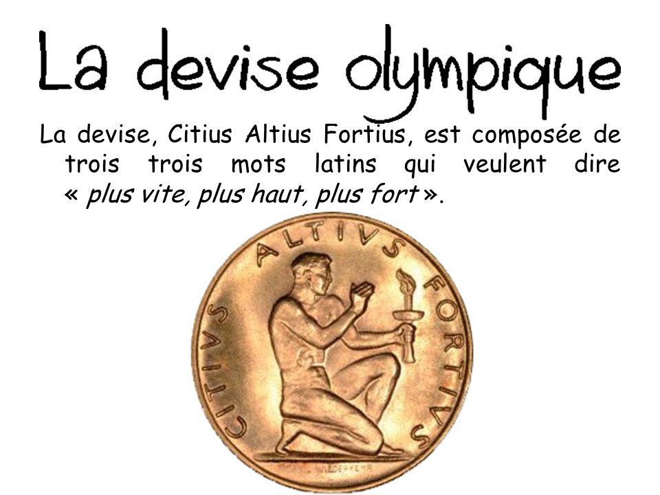 La devise, Citius Altius Fortius, est composée de trois trois mots latins qui veulent dire « plus vite, plus haut, plus fort ».
