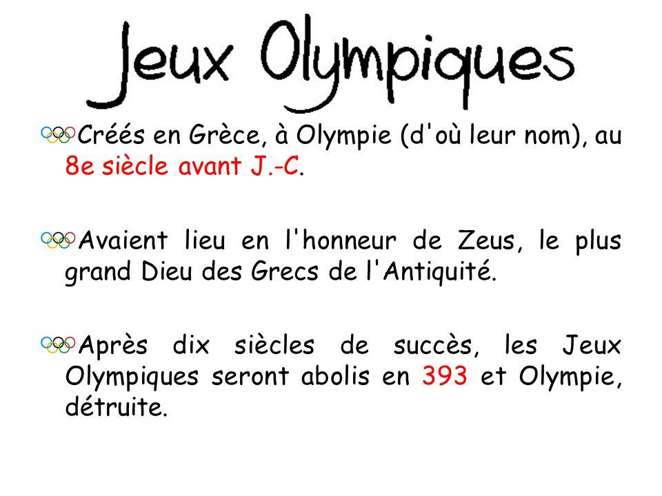 Créés en Grèce, à Olympie (d où leur nom), au 8e siècle avant J.-C.
