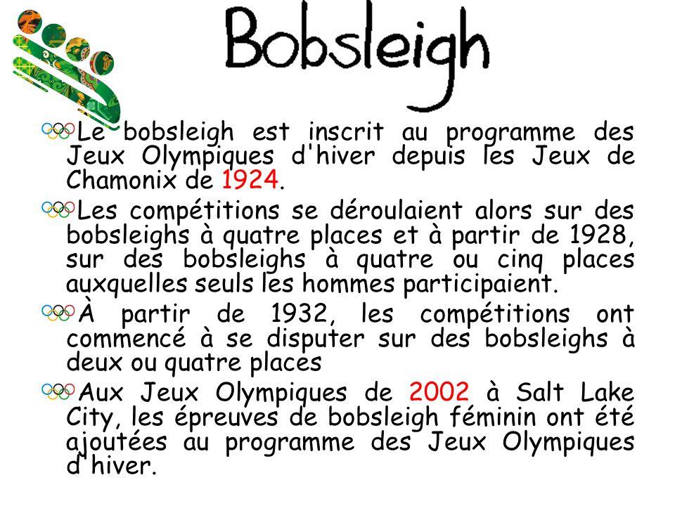 Le bobsleigh est inscrit au programme des Jeux Olympiques d hiver depuis les Jeux de Chamonix de 1924.