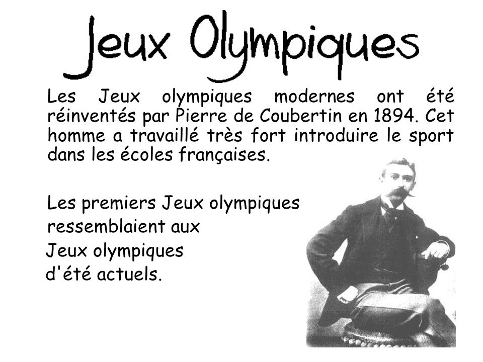 Les Jeux olympiques modernes ont été réinventés par Pierre de Coubertin en 1894.