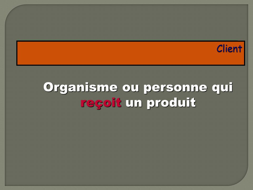 Organisme ou personne qui reçoit un produit