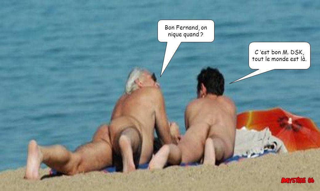 Bon Fernand, on nique quand C 'est bon M. DSK, tout le monde est là.