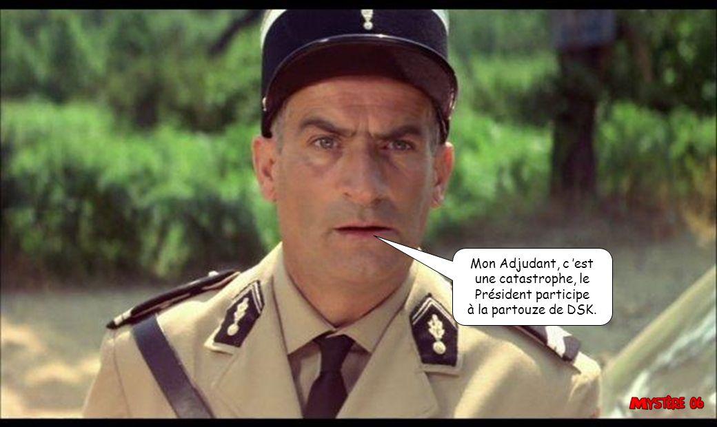 Mon Adjudant, c 'est une catastrophe, le Président participe à la partouze de DSK.