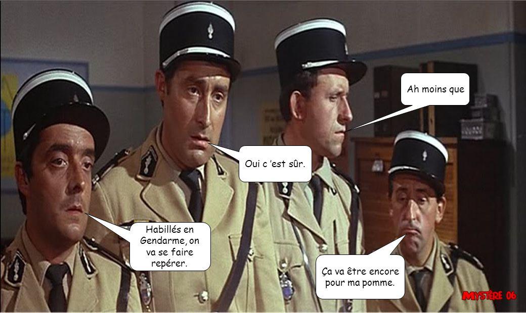 Ah moins que Oui c 'est sûr. Habillés en. Gendarme, on. va se faire. repérer. Ça va être encore.
