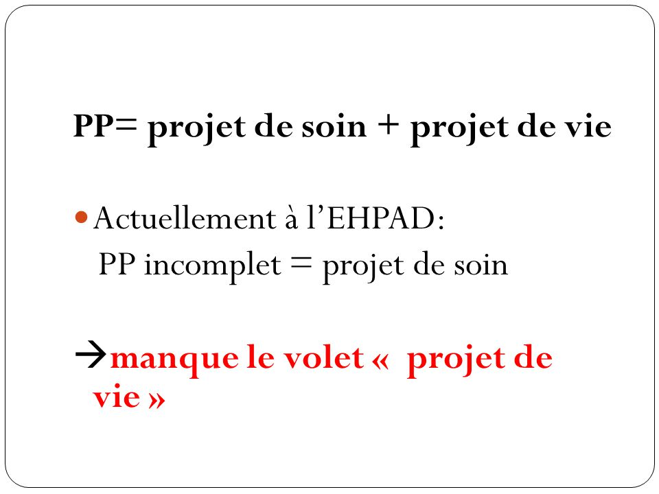 PP= projet de soin + projet de vie Actuellement à l'EHPAD: