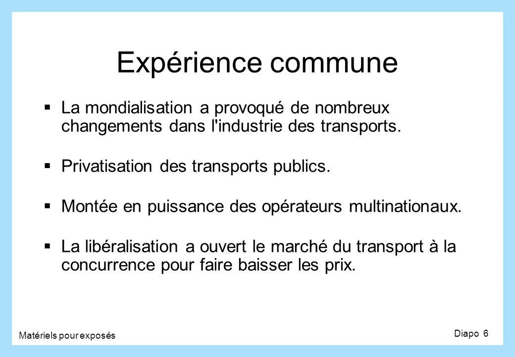 Expérience commune La mondialisation a provoqué de nombreux changements dans l industrie des transports.