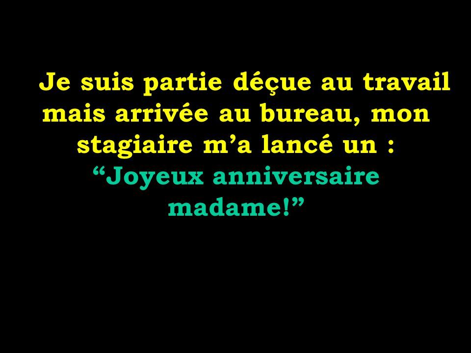 Joyeux anniversaire madame!