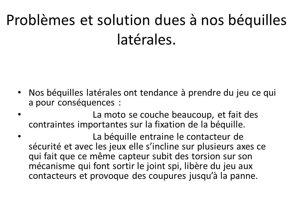 Problèmes et solution dues à nos béquilles latérales.