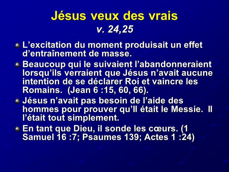 Jésus veux des vrais v. 24,25 L'excitation du moment produisait un effet d'entraînement de masse.