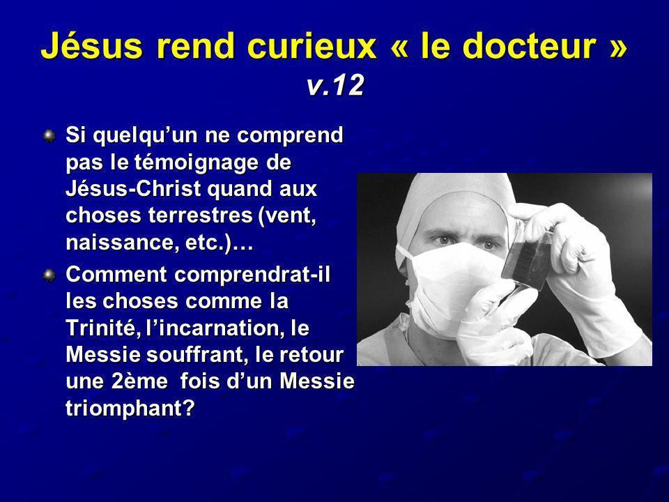 Jésus rend curieux « le docteur » v.12