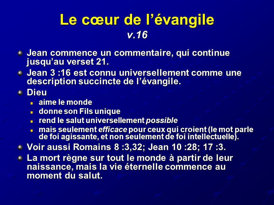 Le cœur de l'évangile v.16 Jean commence un commentaire, qui continue jusqu'au verset 21.