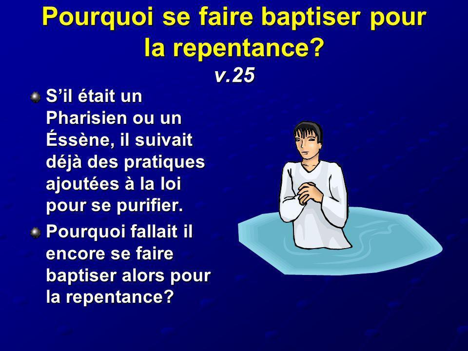 Pourquoi se faire baptiser pour la repentance v.25