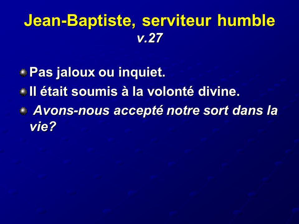 Jean-Baptiste, serviteur humble v.27