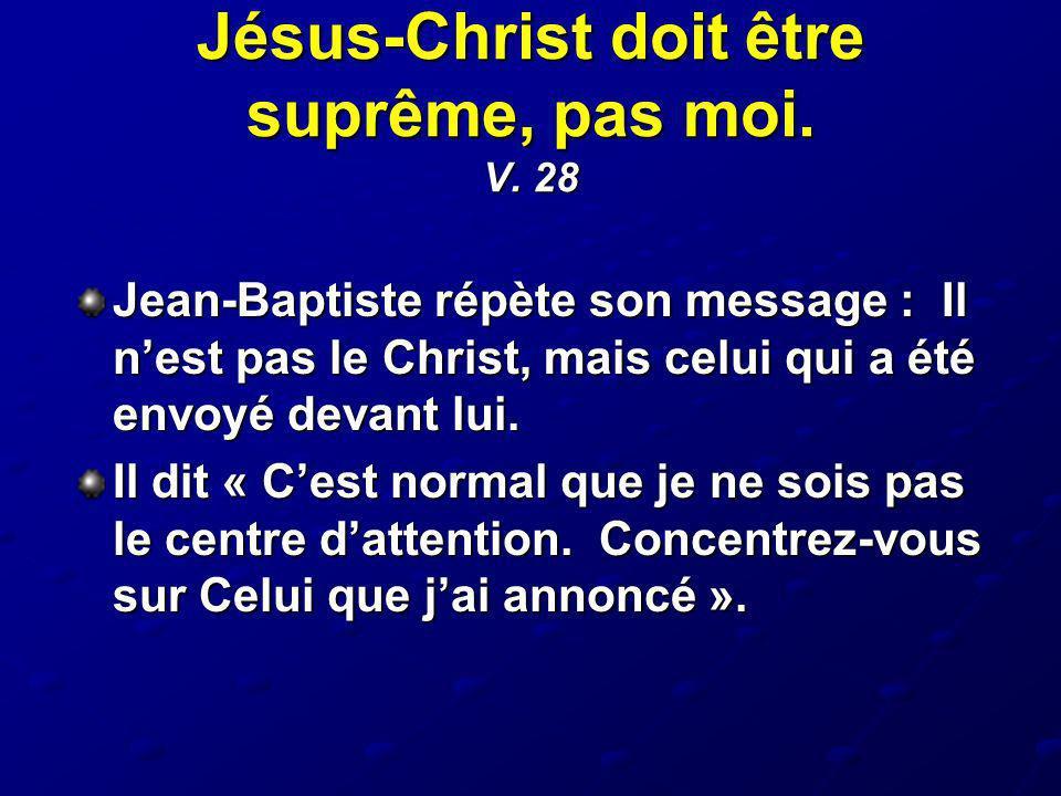 Jésus-Christ doit être suprême, pas moi. V. 28