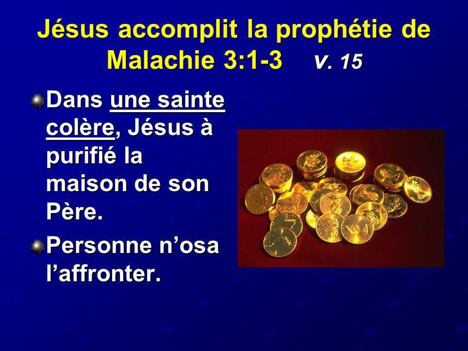 Jésus accomplit la prophétie de Malachie 3:1-3 v. 15