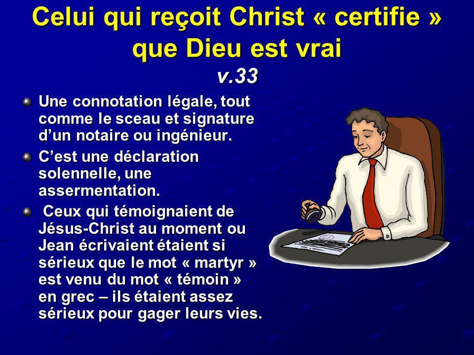 Celui qui reçoit Christ « certifie » que Dieu est vrai v.33