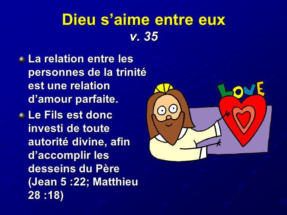 Dieu s'aime entre eux v. 35 La relation entre les personnes de la trinité est une relation d'amour parfaite.