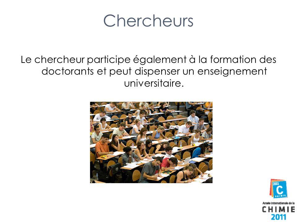 ChercheursLe chercheur participe également à la formation des doctorants et peut dispenser un enseignement universitaire.
