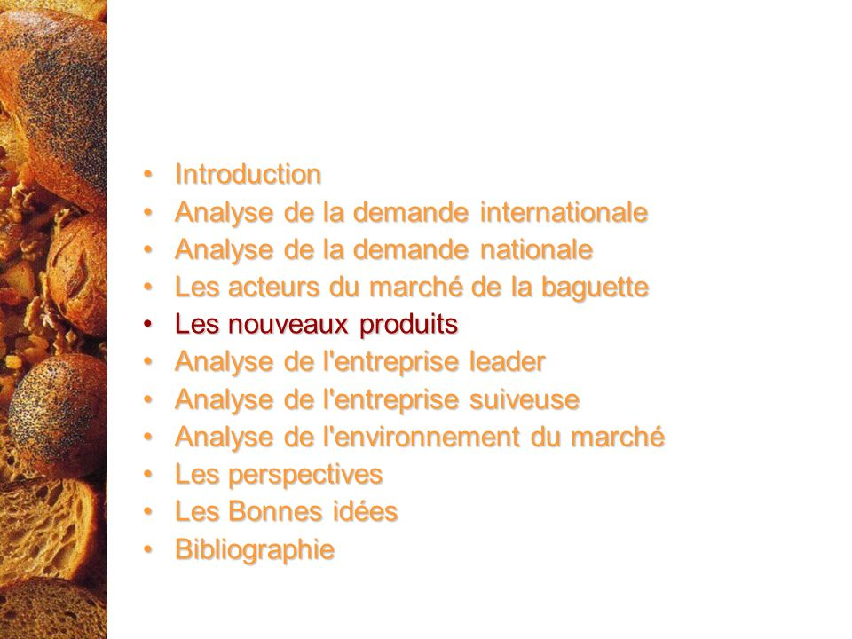 Introduction Analyse de la demande internationale. Analyse de la demande nationale. Les acteurs du marché de la baguette.