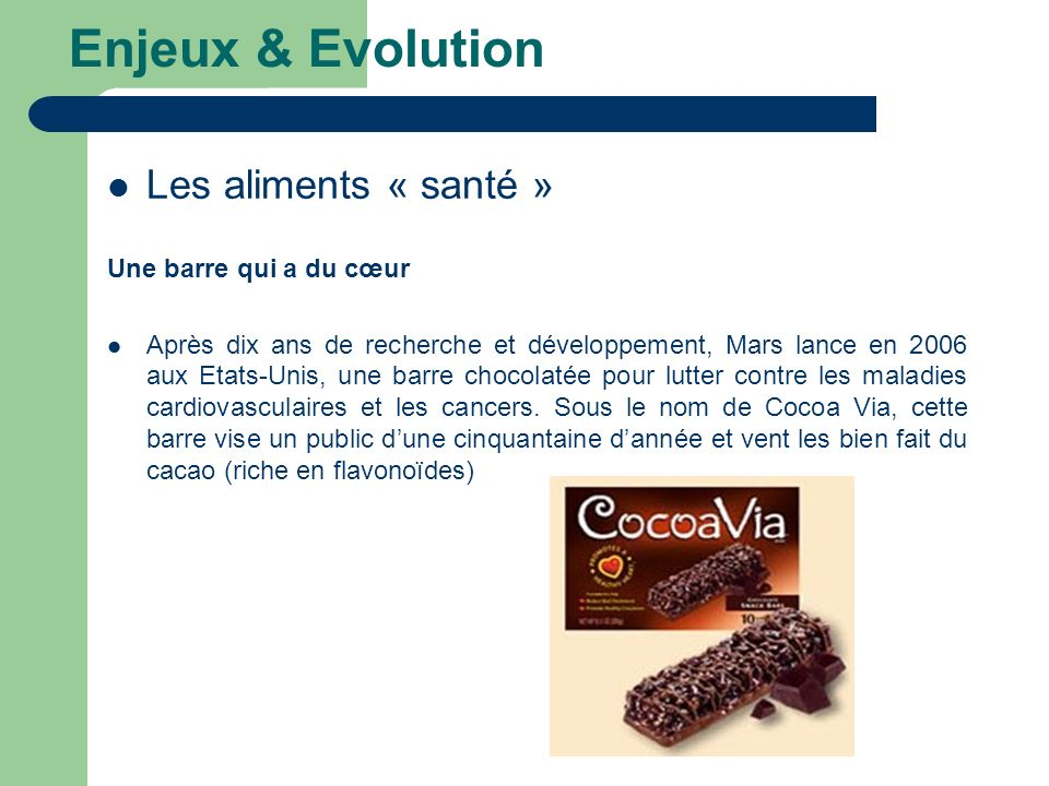 Enjeux & Evolution Les aliments « santé » Une barre qui a du cœur