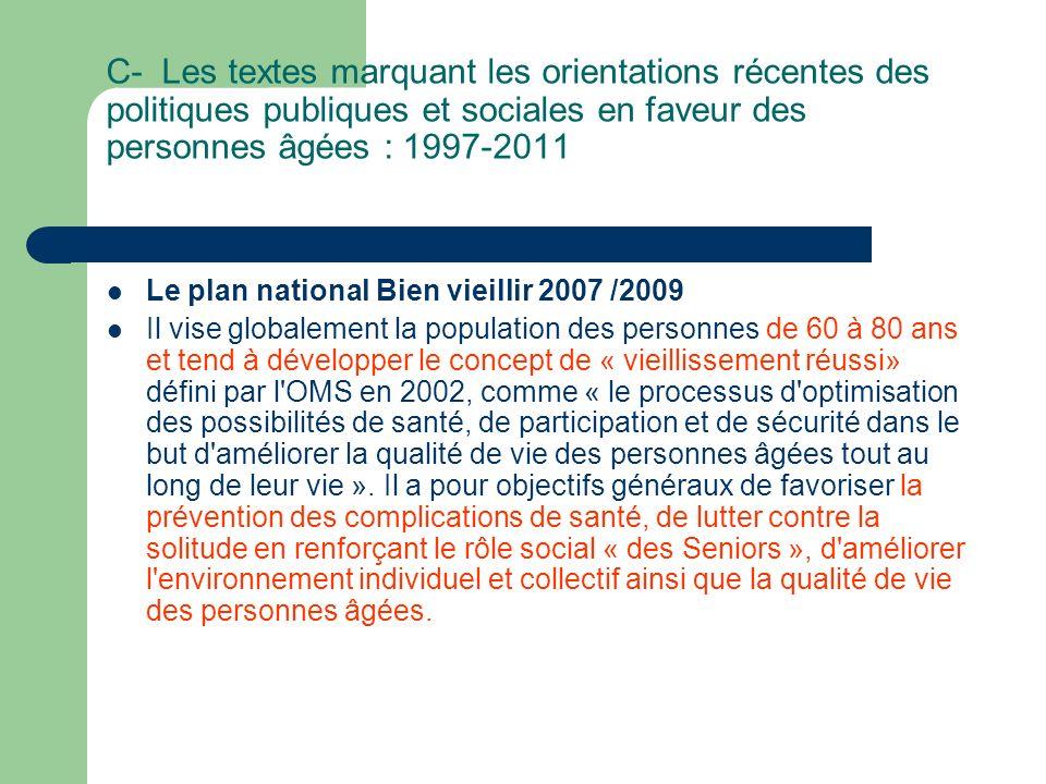 C- Les textes marquant les orientations récentes des politiques publiques et sociales en faveur des personnes âgées : 1997-2011