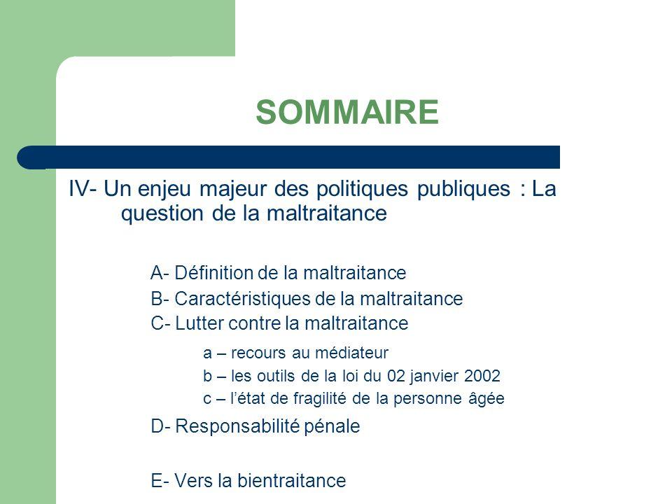 SOMMAIRE IV- Un enjeu majeur des politiques publiques : La question de la maltraitance. A- Définition de la maltraitance.