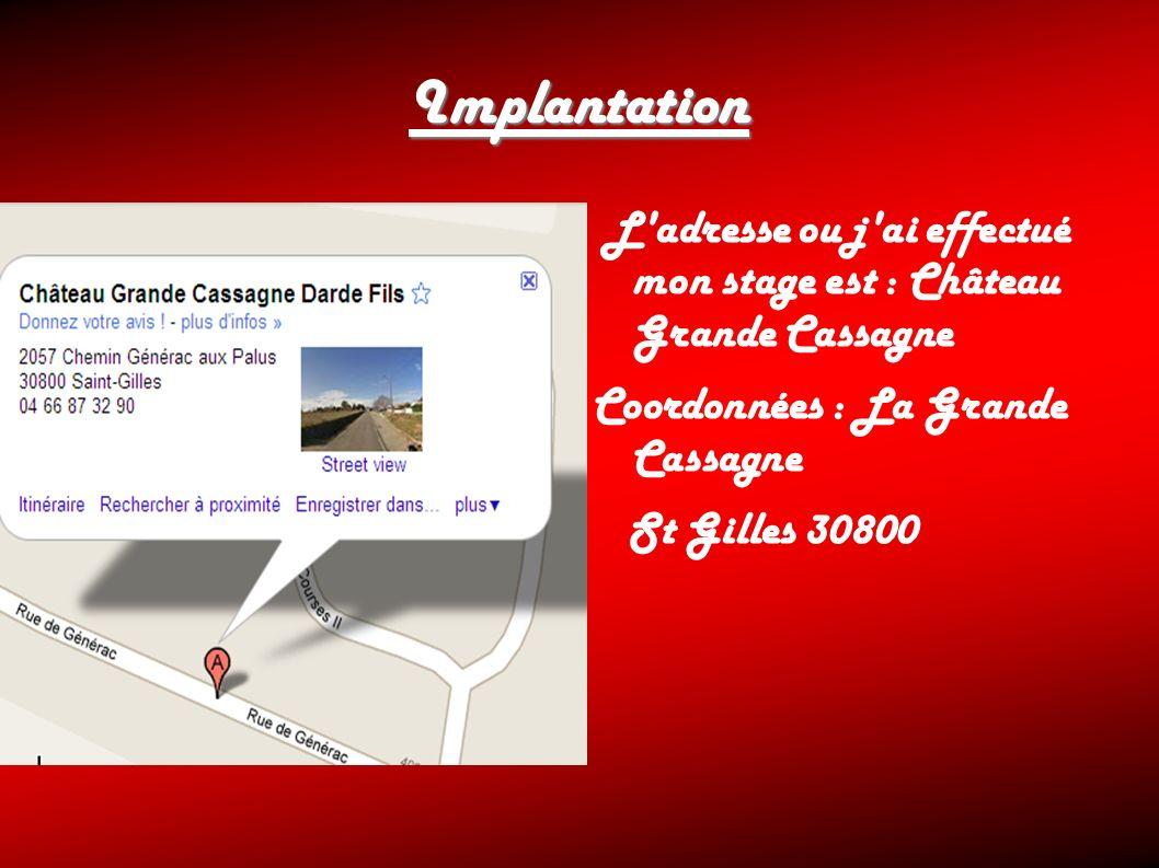 Implantation L adresse ou j ai effectué mon stage est : Château Grande Cassagne. Coordonnées : La Grande Cassagne.