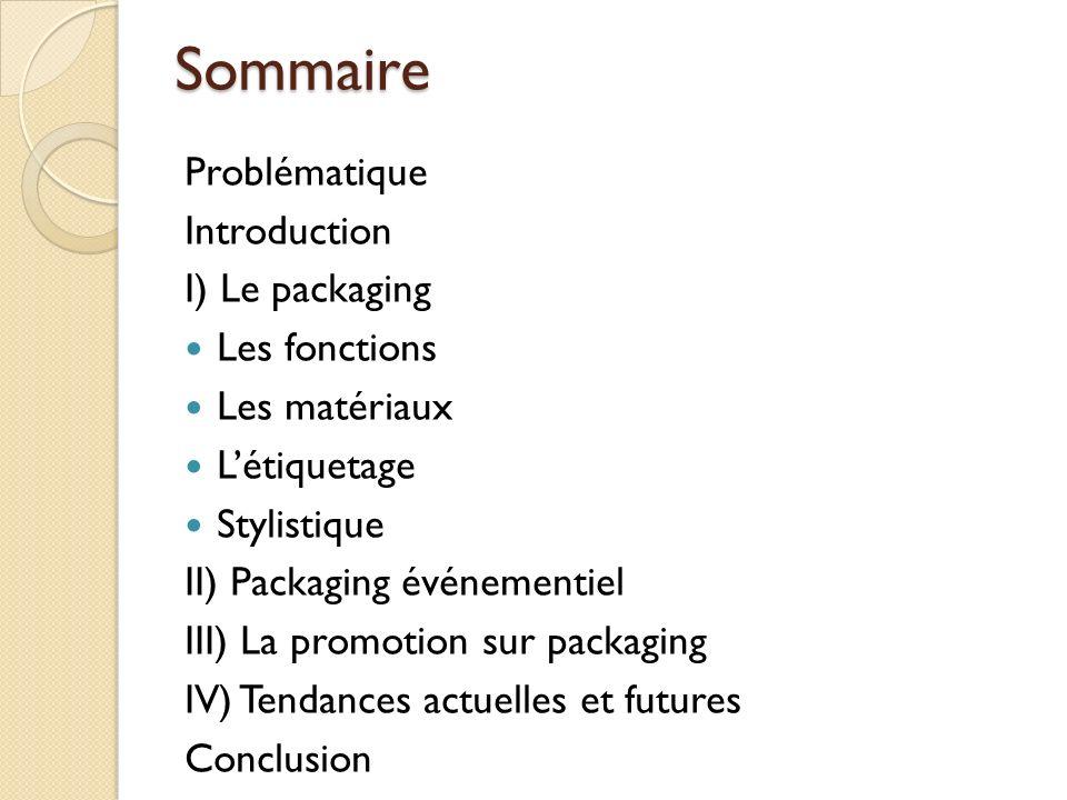 Sommaire Problématique Introduction I) Le packaging Les fonctions
