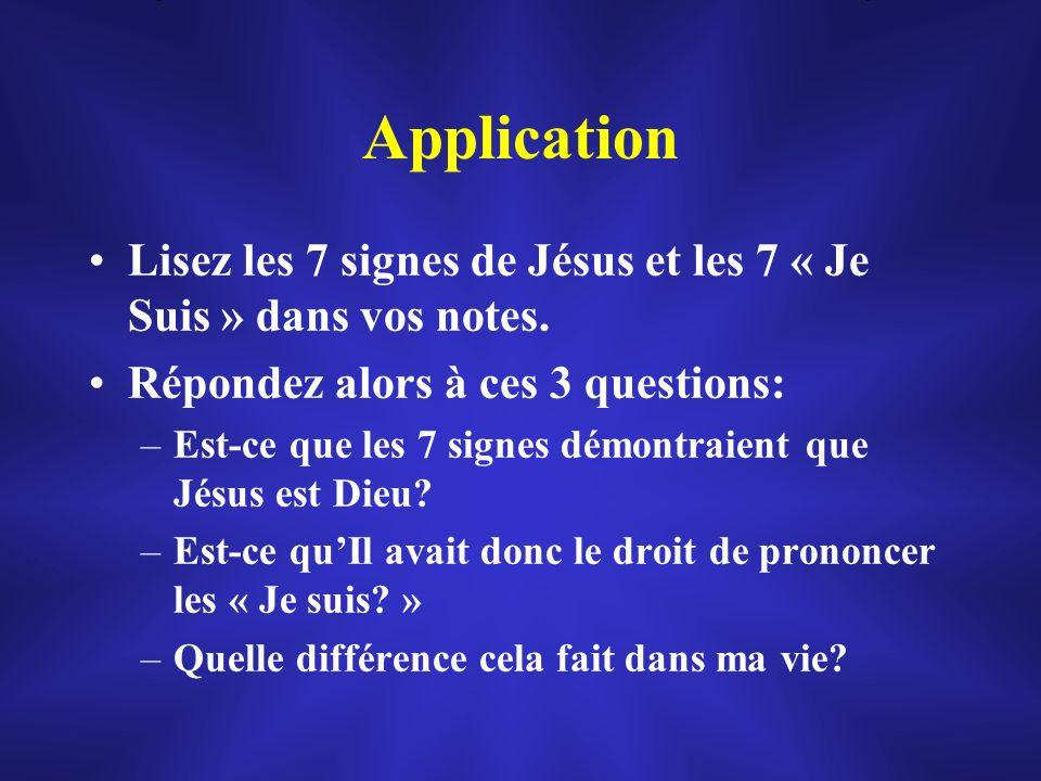 Application Lisez les 7 signes de Jésus et les 7 « Je Suis » dans vos notes. Répondez alors à ces 3 questions: