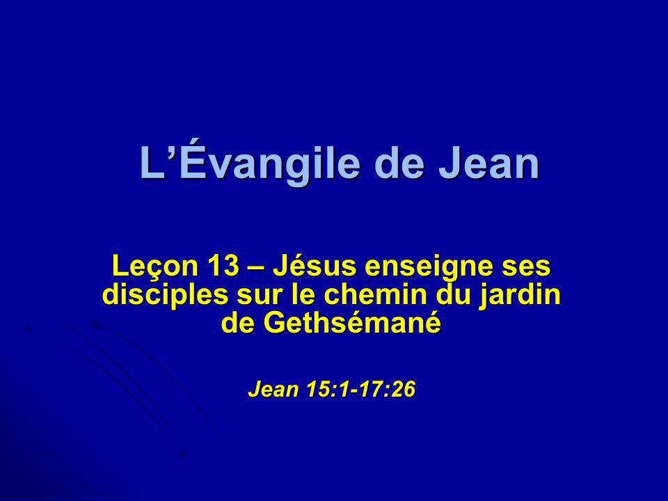 L'Évangile de JeanLeçon 13 – Jésus enseigne ses disciples sur le chemin du jardin de Gethsémané.